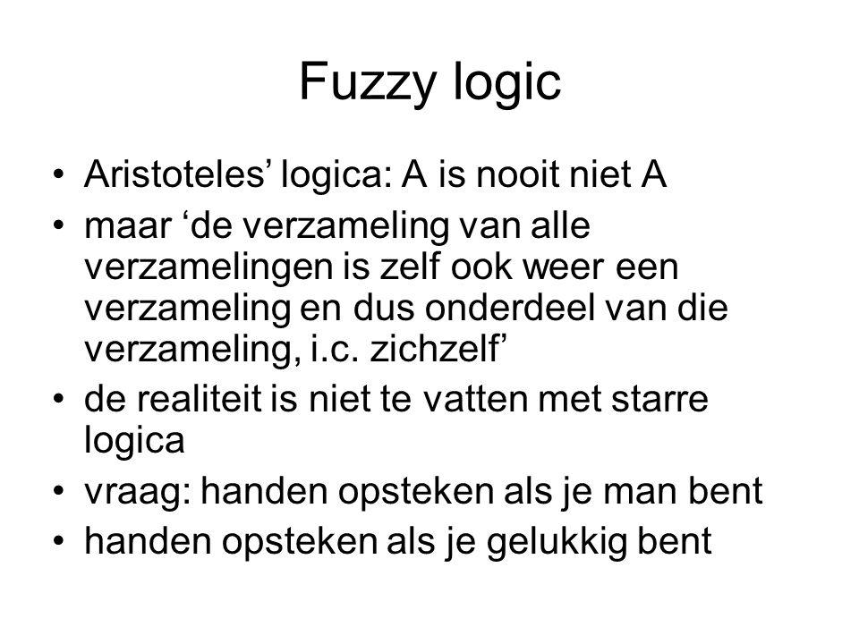 Fuzzy logic Aristoteles' logica: A is nooit niet A maar 'de verzameling van alle verzamelingen is zelf ook weer een verzameling en dus onderdeel van die verzameling, i.c.