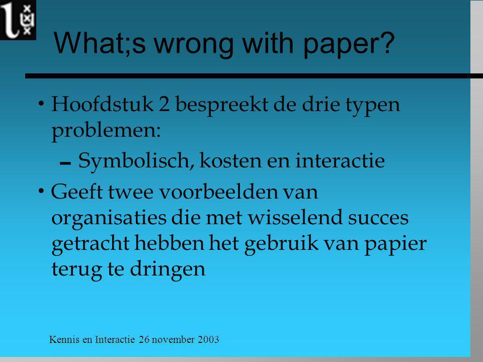 Kennis en Interactie 26 november 2003 What;s wrong with paper?  Hoofdstuk 2 bespreekt de drie typen problemen:  Symbolisch, kosten en interactie  G