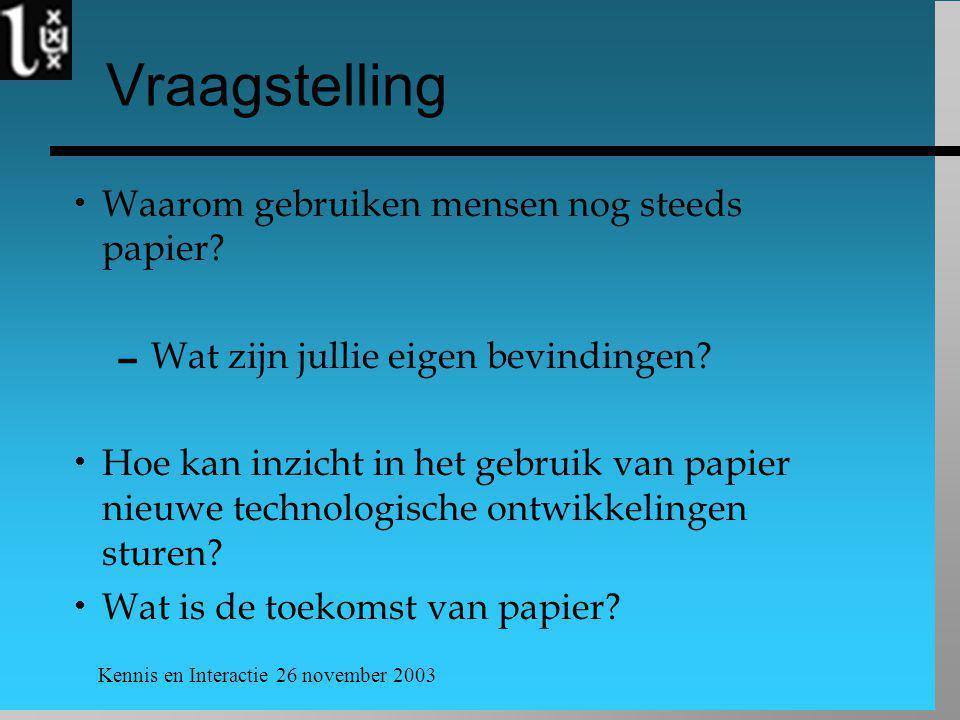 Kennis en Interactie 26 november 2003 Vraagstelling  Waarom gebruiken mensen nog steeds papier.