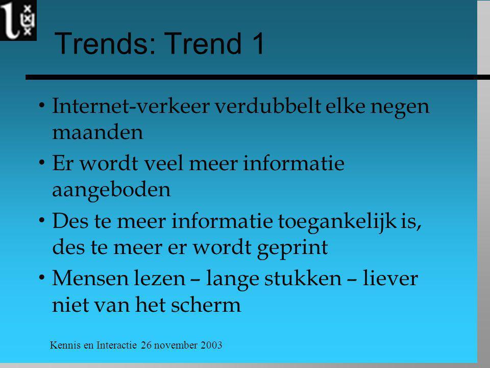 Kennis en Interactie 26 november 2003 Trend 2  Vooruitgang in druk-technologie  Betere en goedkopere printers  Eerst elektronisch verspreiden (in plaats van kopiëren en rondsturen), dan printen  Printing-on-demand  Geavanceerde tekstverwerkers en grafische programma's voor opmaak