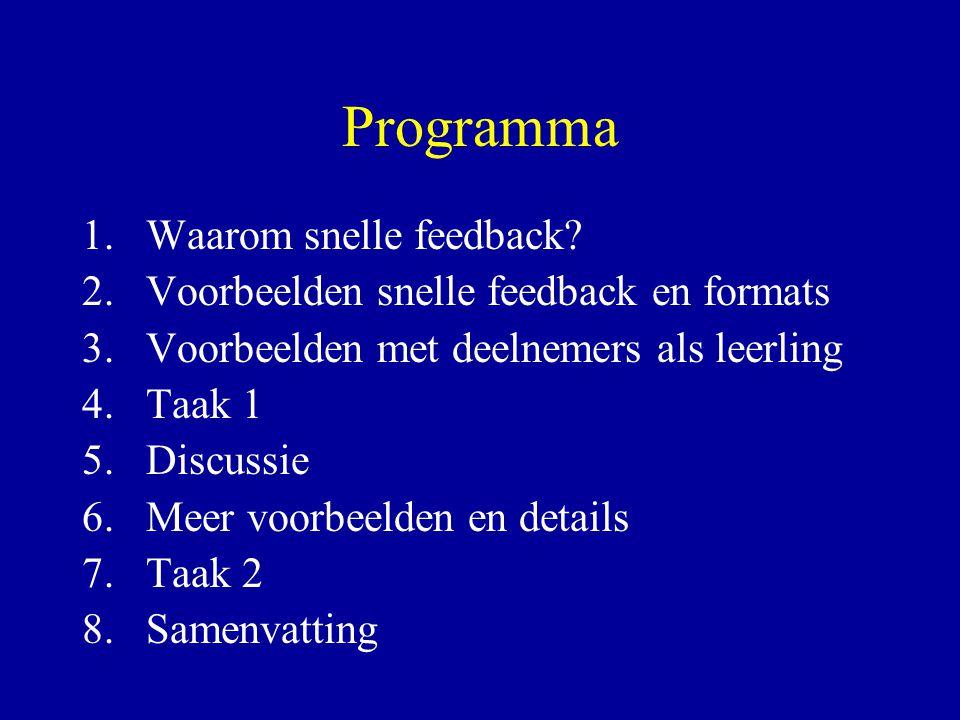 Programma 1.Waarom snelle feedback? 2.Voorbeelden snelle feedback en formats 3.Voorbeelden met deelnemers als leerling 4.Taak 1 5.Discussie 6.Meer voo