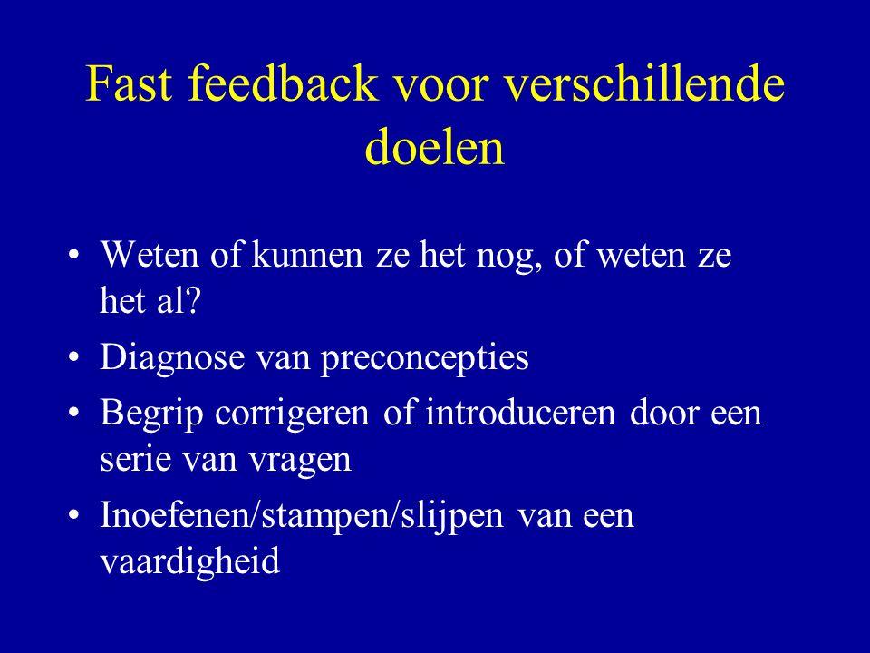 Fast feedback voor verschillende doelen Weten of kunnen ze het nog, of weten ze het al? Diagnose van preconcepties Begrip corrigeren of introduceren d