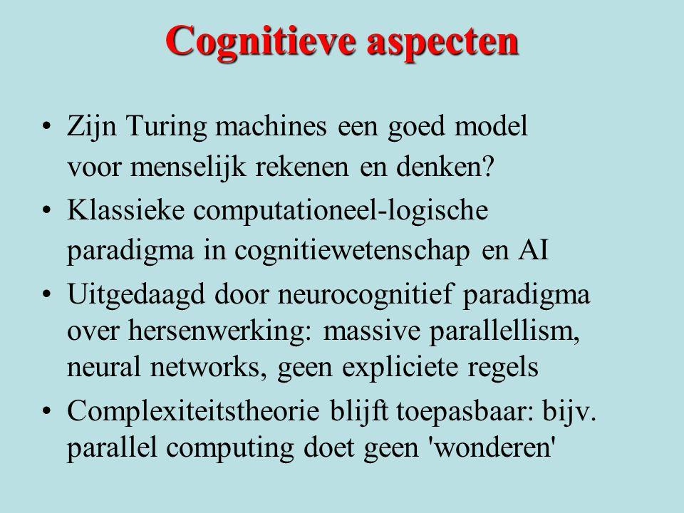 Cognitieve aspecten Zijn Turing machines een goed model voor menselijk rekenen en denken? Klassieke computationeel-logische paradigma in cognitieweten