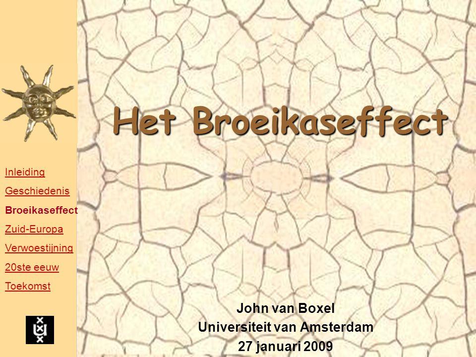 Het Broeikaseffect John van Boxel Universiteit van Amsterdam 27 januari 2009 Inleiding Geschiedenis Broeikaseffect Zuid-Europa Verwoestijning 20ste ee