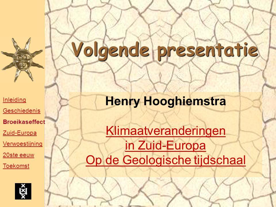 Volgende presentatie Henry Hooghiemstra Klimaatveranderingen in Zuid-Europa Op de Geologische tijdschaal Inleiding Geschiedenis Broeikaseffect Zuid-Eu