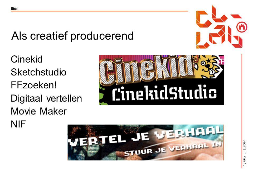 pagina 11 van 15 Titel Als creatief producerend Cinekid Sketchstudio FFzoeken.