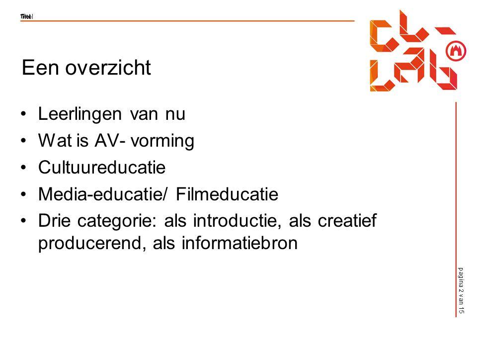 pagina 2 van 15 Titel Een overzicht Leerlingen van nu Wat is AV- vorming Cultuureducatie Media-educatie/ Filmeducatie Drie categorie: als introductie, als creatief producerend, als informatiebron