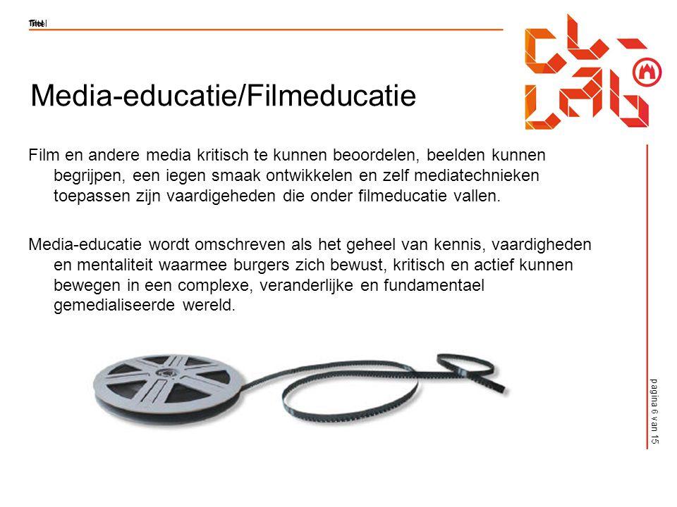 pagina 6 van 15 Titel Media-educatie/Filmeducatie Film en andere media kritisch te kunnen beoordelen, beelden kunnen begrijpen, een iegen smaak ontwikkelen en zelf mediatechnieken toepassen zijn vaardigeheden die onder filmeducatie vallen.