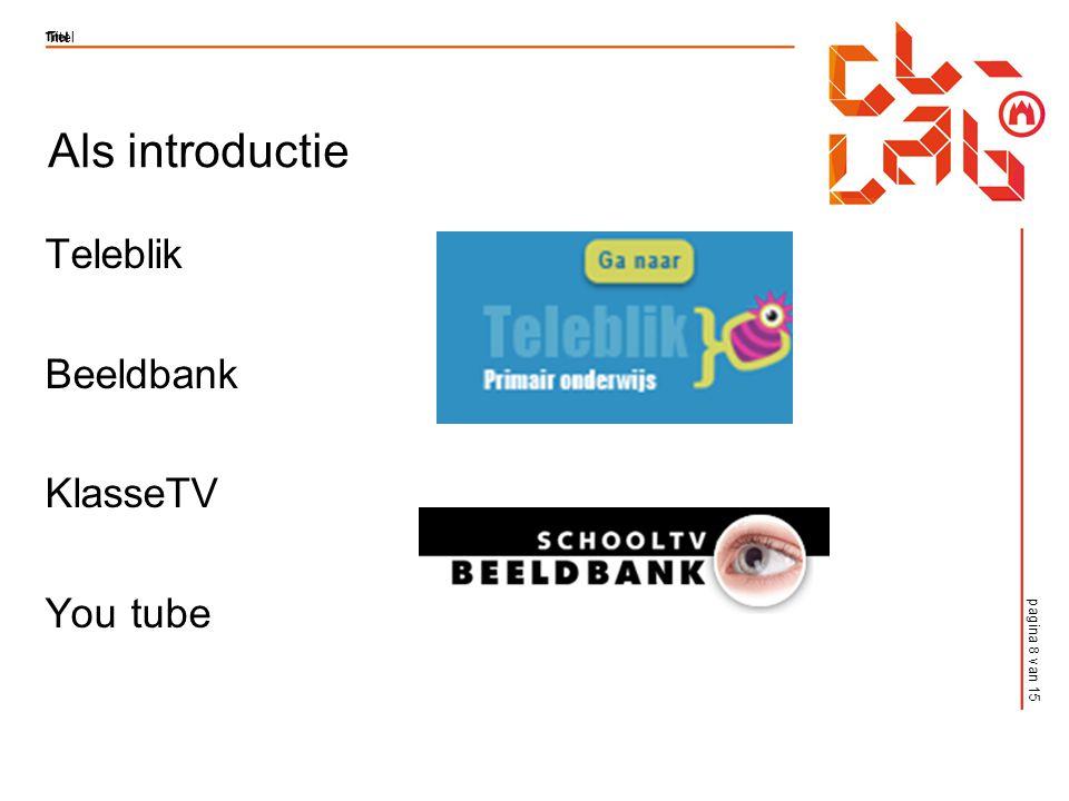 pagina 8 van 15 Titel Als introductie Teleblik Beeldbank KlasseTV You tube