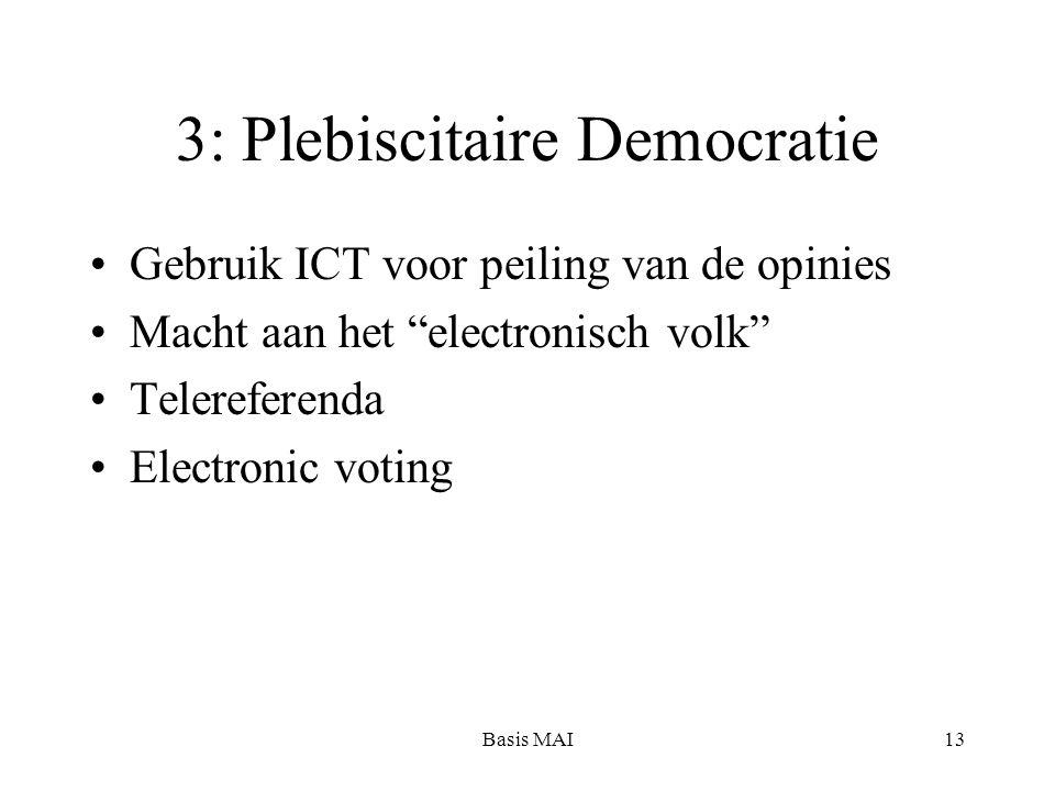 Basis MAI13 3: Plebiscitaire Democratie Gebruik ICT voor peiling van de opinies Macht aan het electronisch volk Telereferenda Electronic voting