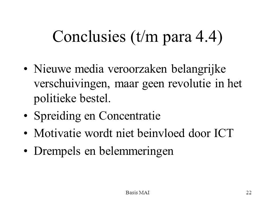 Basis MAI22 Conclusies (t/m para 4.4) Nieuwe media veroorzaken belangrijke verschuivingen, maar geen revolutie in het politieke bestel. Spreiding en C