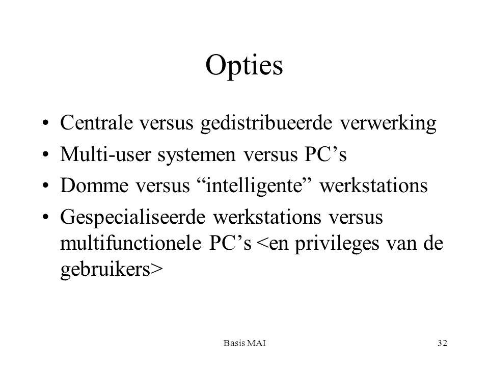 "Basis MAI32 Opties Centrale versus gedistribueerde verwerking Multi-user systemen versus PC's Domme versus ""intelligente"" werkstations Gespecialiseerd"