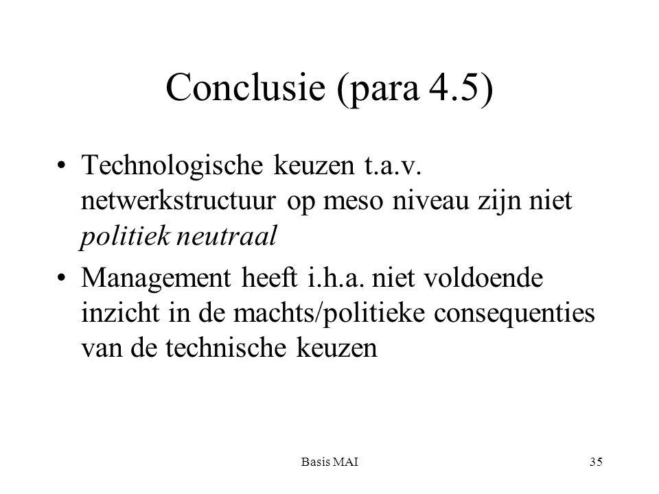Basis MAI35 Conclusie (para 4.5) Technologische keuzen t.a.v. netwerkstructuur op meso niveau zijn niet politiek neutraal Management heeft i.h.a. niet