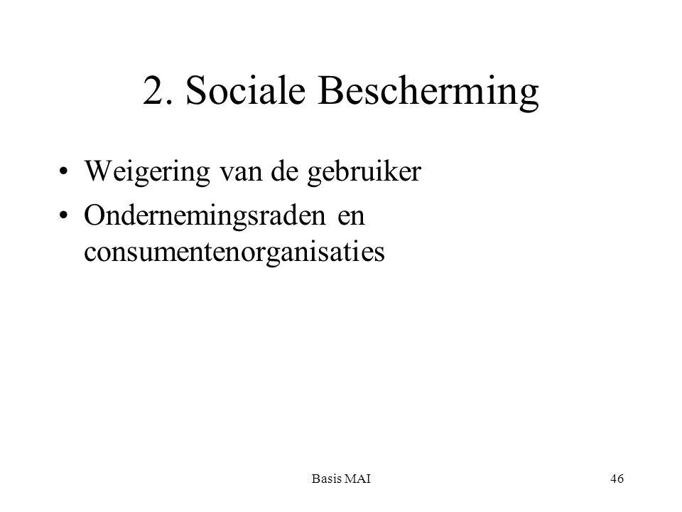 Basis MAI46 2. Sociale Bescherming Weigering van de gebruiker Ondernemingsraden en consumentenorganisaties