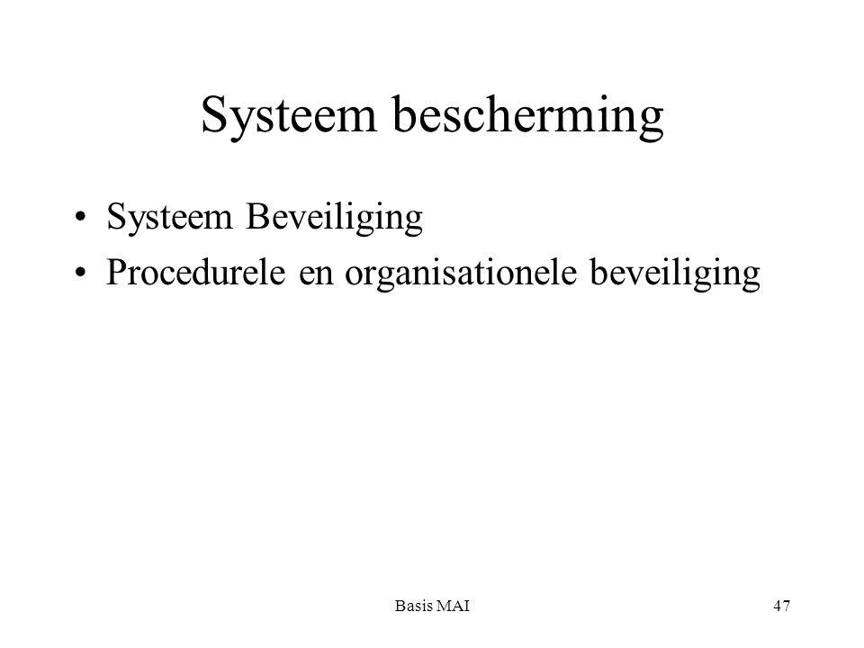 Basis MAI47 Systeem bescherming Systeem Beveiliging Procedurele en organisationele beveiliging