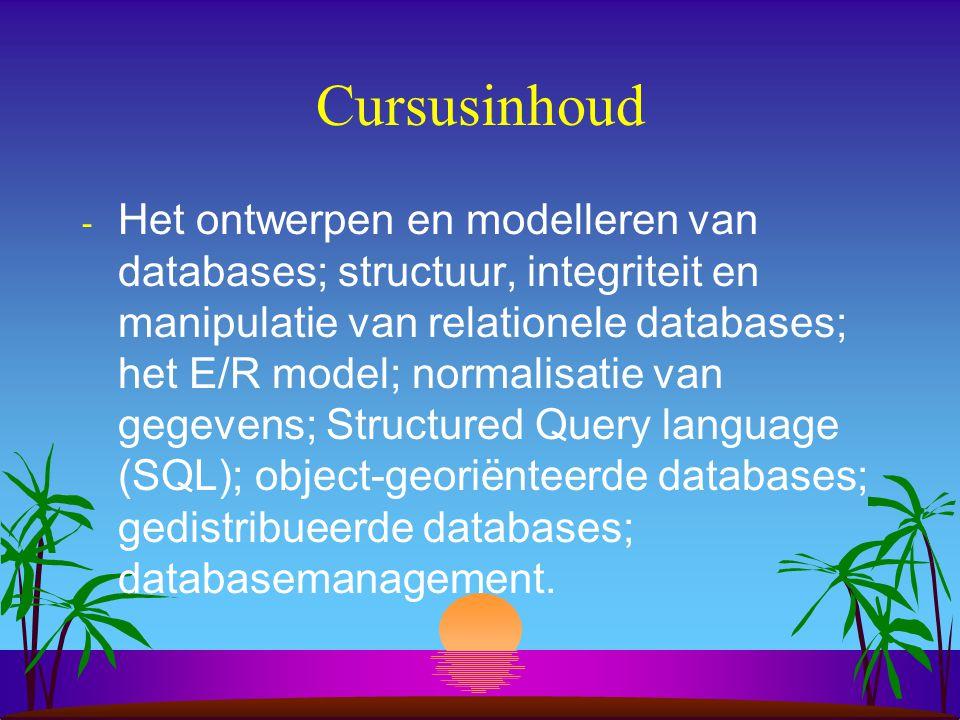 Cursusinhoud - Het ontwerpen en modelleren van databases; structuur, integriteit en manipulatie van relationele databases; het E/R model; normalisatie