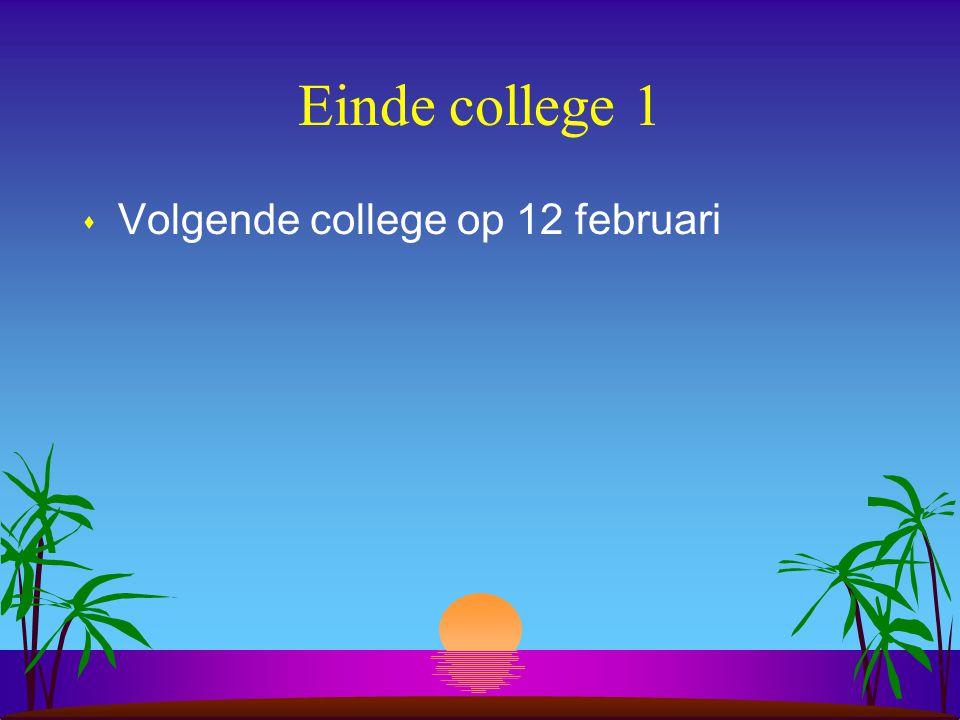 Einde college 1 s Volgende college op 12 februari