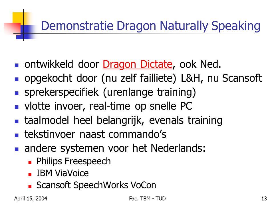 April 15, 2004Fac. TBM - TUD13 Demonstratie Dragon Naturally Speaking ontwikkeld door Dragon Dictate, ook Ned.Dragon Dictate opgekocht door (nu zelf f