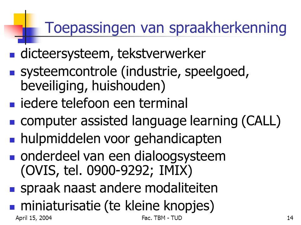 April 15, 2004Fac. TBM - TUD14 Toepassingen van spraakherkenning dicteersysteem, tekstverwerker systeemcontrole (industrie, speelgoed, beveiliging, hu