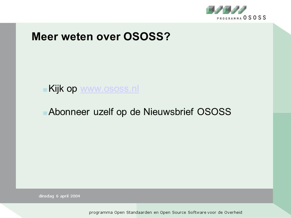 dinsdag 6 april 2004 programma Open Standaarden en Open Source Software voor de Overheid Meer weten over OSOSS.