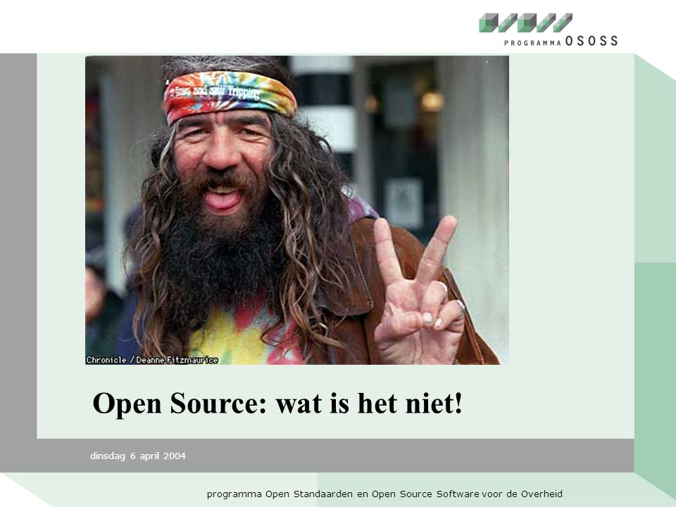dinsdag 6 april 2004 programma Open Standaarden en Open Source Software voor de Overheid Open Source: wat is het niet!