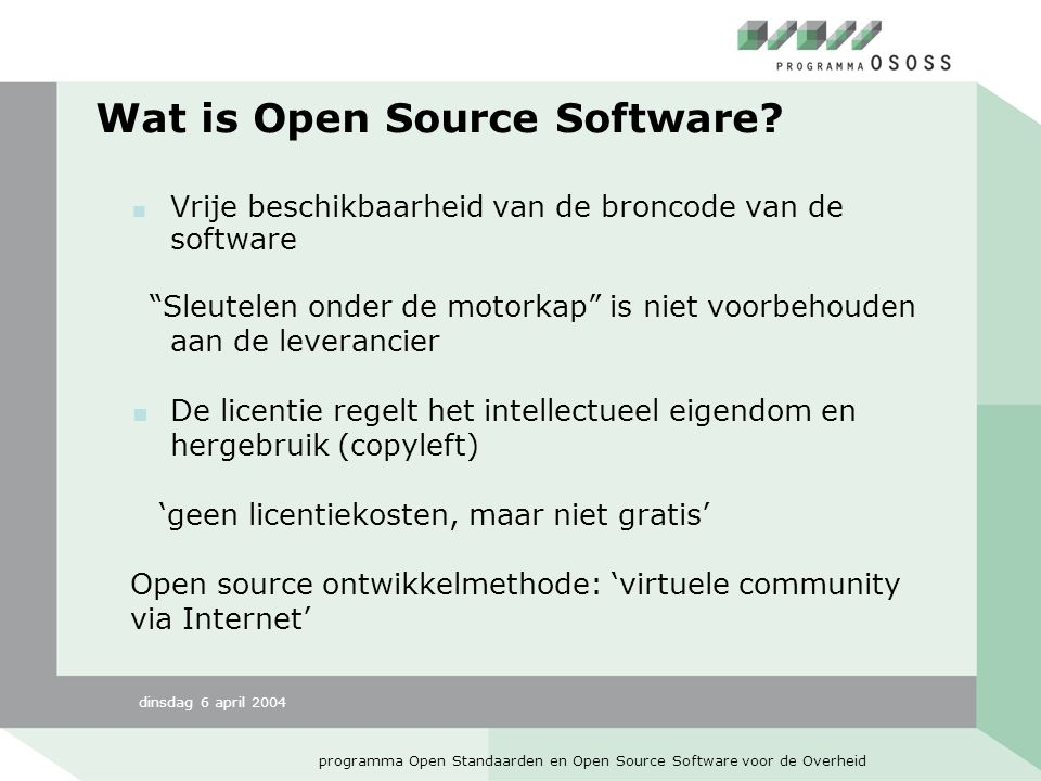 dinsdag 6 april 2004 programma Open Standaarden en Open Source Software voor de Overheid Open Source ontwikkelmodel