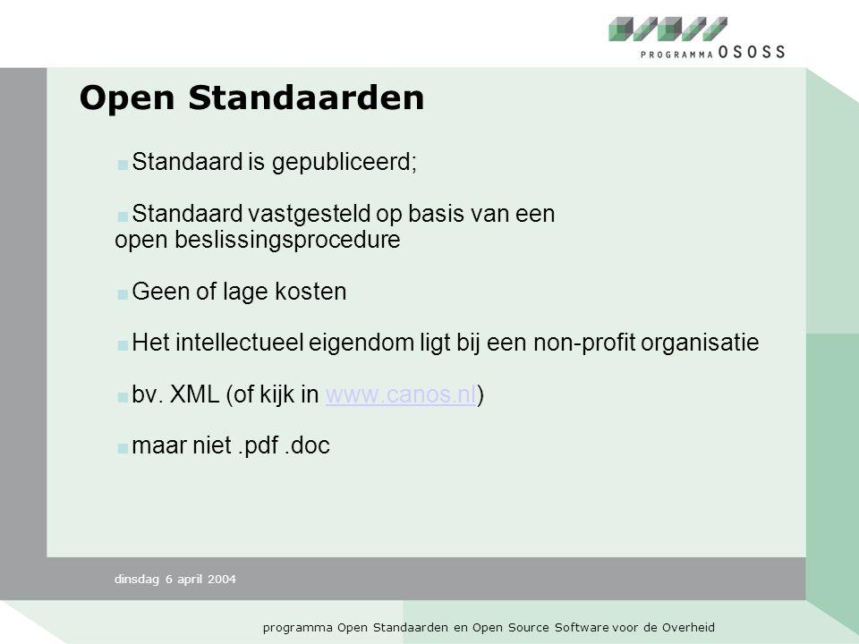 dinsdag 6 april 2004 programma Open Standaarden en Open Source Software voor de Overheid Open Standaarden  Standaard is gepubliceerd;  Standaard vastgesteld op basis van een open beslissingsprocedure  Geen of lage kosten  Het intellectueel eigendom ligt bij een non-profit organisatie  bv.