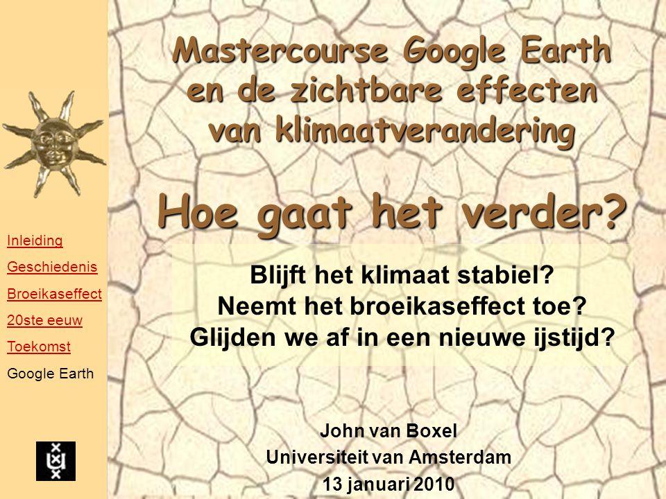 Mastercourse Google Earth en de zichtbare effecten van klimaatverandering Hoe gaat het verder? John van Boxel Universiteit van Amsterdam 13 januari 20