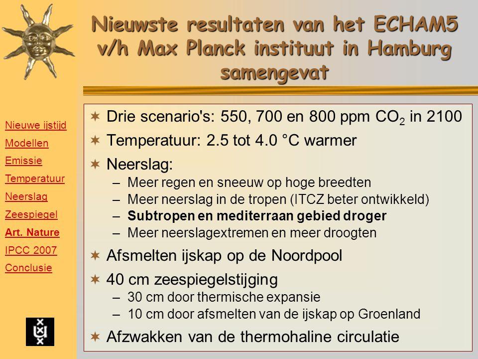 Nieuwste resultaten van het ECHAM5 v/h Max Planck instituut in Hamburg samengevat  Drie scenario's: 550, 700 en 800 ppm CO 2 in 2100  Temperatuur: 2