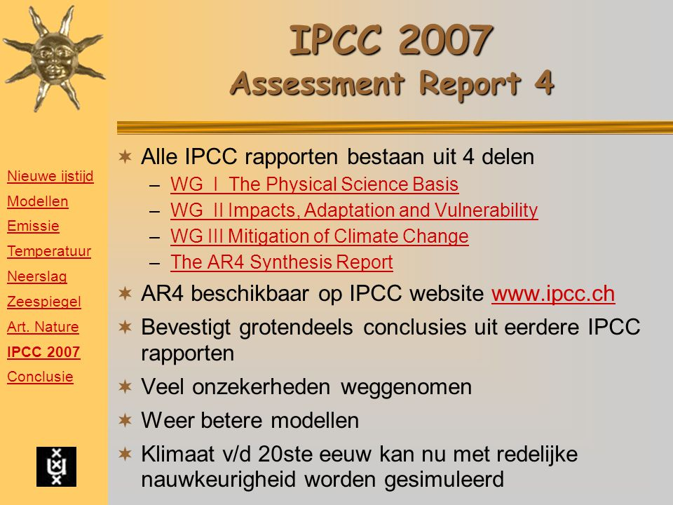 IPCC 2007 Assessment Report 4  Alle IPCC rapporten bestaan uit 4 delen –WG I The Physical Science BasisWG I The Physical Science Basis –WG II Impacts