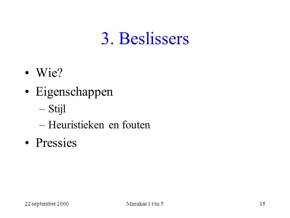 22 september 2000Marakas 1 t/m 515 3. Beslissers Wie.