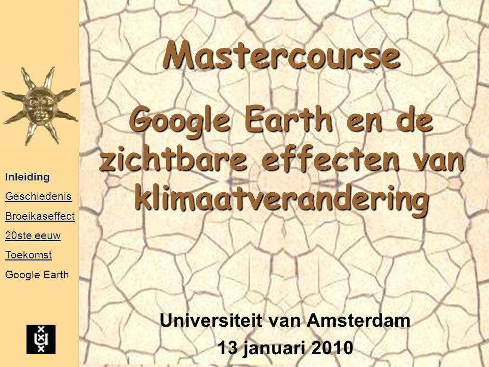 Mastercourse Google Earth en de zichtbare effecten van klimaatverandering Inleiding Geschiedenis Broeikaseffect 20ste eeuw Toekomst Google Earth Unive