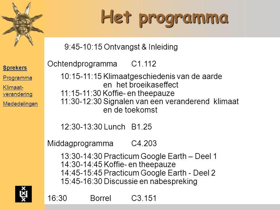 Het programma 9:45-10:15 Ontvangst & Inleiding Ochtendprogramma C1.112 10:15-11:15 Klimaatgeschiedenis van de aarde en het broeikaseffect 11:15-11:30