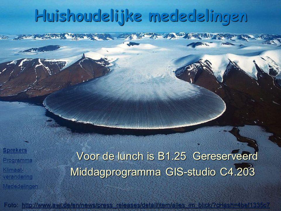 Huishoudelijke mededelingen Voor de lunch is B1.25 Gereserveerd Voor de lunch is B1.25 Gereserveerd Middagprogramma GIS-studio C4.203 Foto: http://www