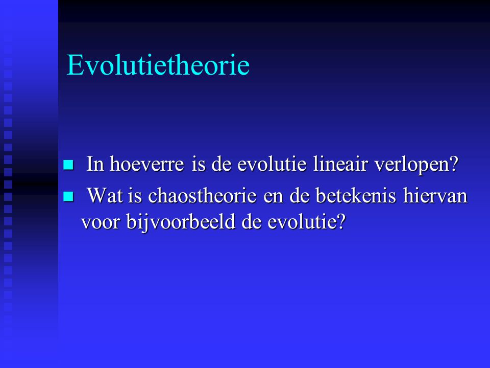 Evolutietheorie In hoeverre is de evolutie lineair verlopen? In hoeverre is de evolutie lineair verlopen? Wat is chaostheorie en de betekenis hiervan