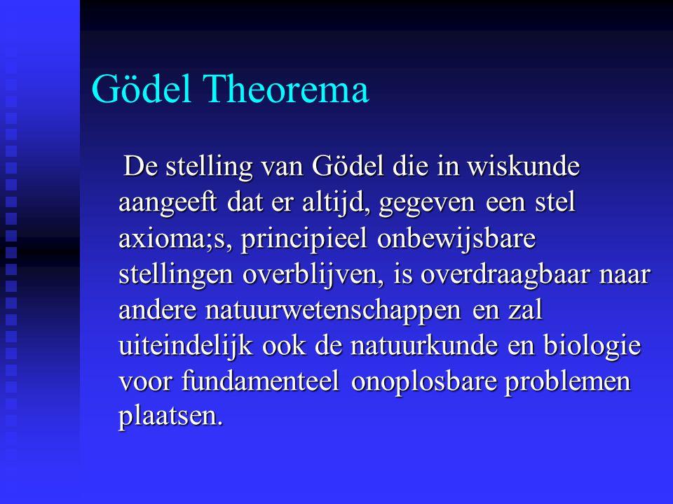 Gödel Theorema De stelling van Gödel die in wiskunde aangeeft dat er altijd, gegeven een stel axioma;s, principieel onbewijsbare stellingen overblijve