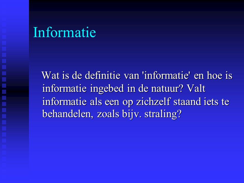 Informatie Wat is de definitie van 'informatie' en hoe is informatie ingebed in de natuur? Valt informatie als een op zichzelf staand iets te behandel