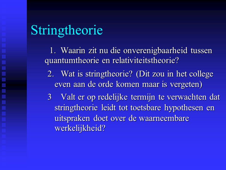 Stringtheorie 1. Waarin zit nu die onverenigbaarheid tussen quantumtheorie en relativiteitstheorie? 1. Waarin zit nu die onverenigbaarheid tussen quan