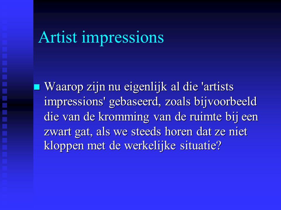Artist impressions Waarop zijn nu eigenlijk al die artists impressions gebaseerd, zoals bijvoorbeeld die van de kromming van de ruimte bij een zwart gat, als we steeds horen dat ze niet kloppen met de werkelijke situatie.