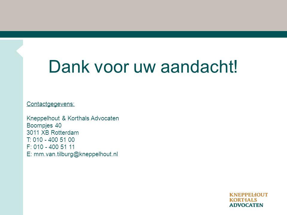 Dank voor uw aandacht! Contactgegevens: Kneppelhout & Korthals Advocaten Boompjes 40 3011 XB Rotterdam T: 010 - 400 51 00 F: 010 - 400 51 11 E: mm.van