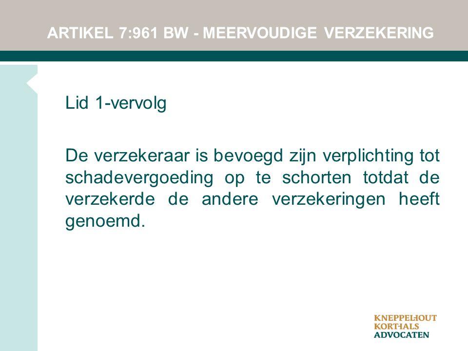 ARTIKEL 7:961 BW - MEERVOUDIGE VERZEKERING Lid 1-vervolg De verzekeraar is bevoegd zijn verplichting tot schadevergoeding op te schorten totdat de ver