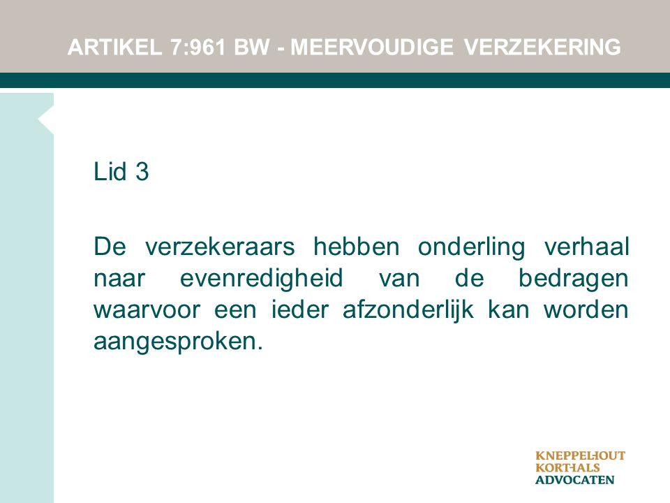 ARTIKEL 7:961 BW - MEERVOUDIGE VERZEKERING Lid 3 De verzekeraars hebben onderling verhaal naar evenredigheid van de bedragen waarvoor een ieder afzond