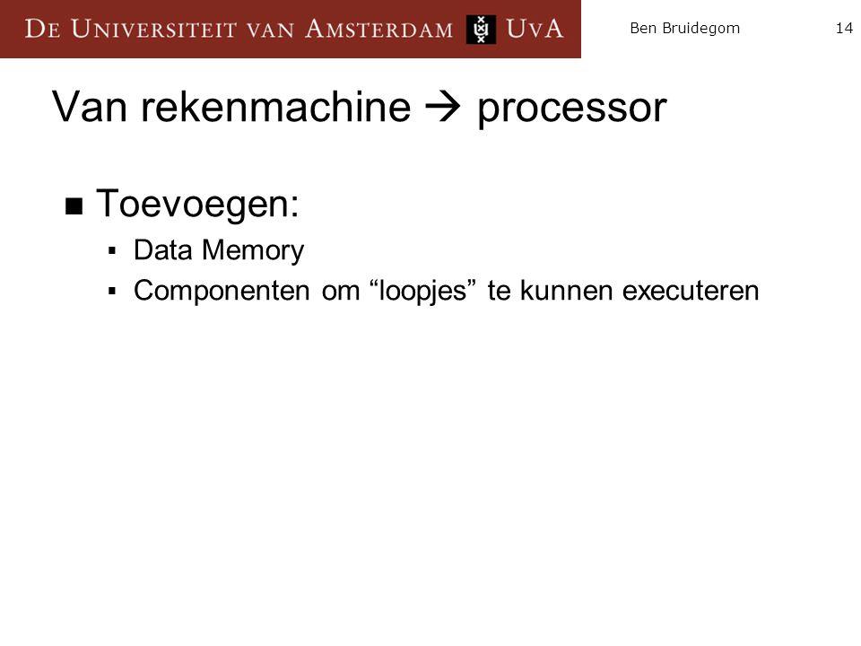 """14Ben Bruidegom Van rekenmachine  processor Toevoegen:  Data Memory  Componenten om """"loopjes"""" te kunnen executeren"""