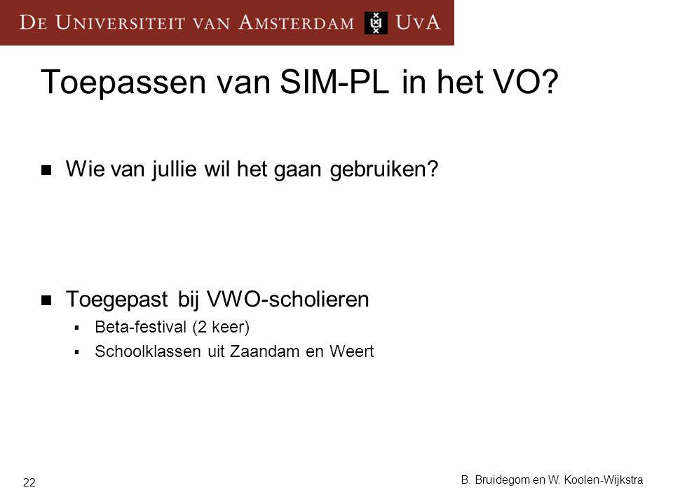 22 B. Bruidegom en W. Koolen-Wijkstra Toepassen van SIM-PL in het VO? Wie van jullie wil het gaan gebruiken? Toegepast bij VWO-scholieren  Beta-festi