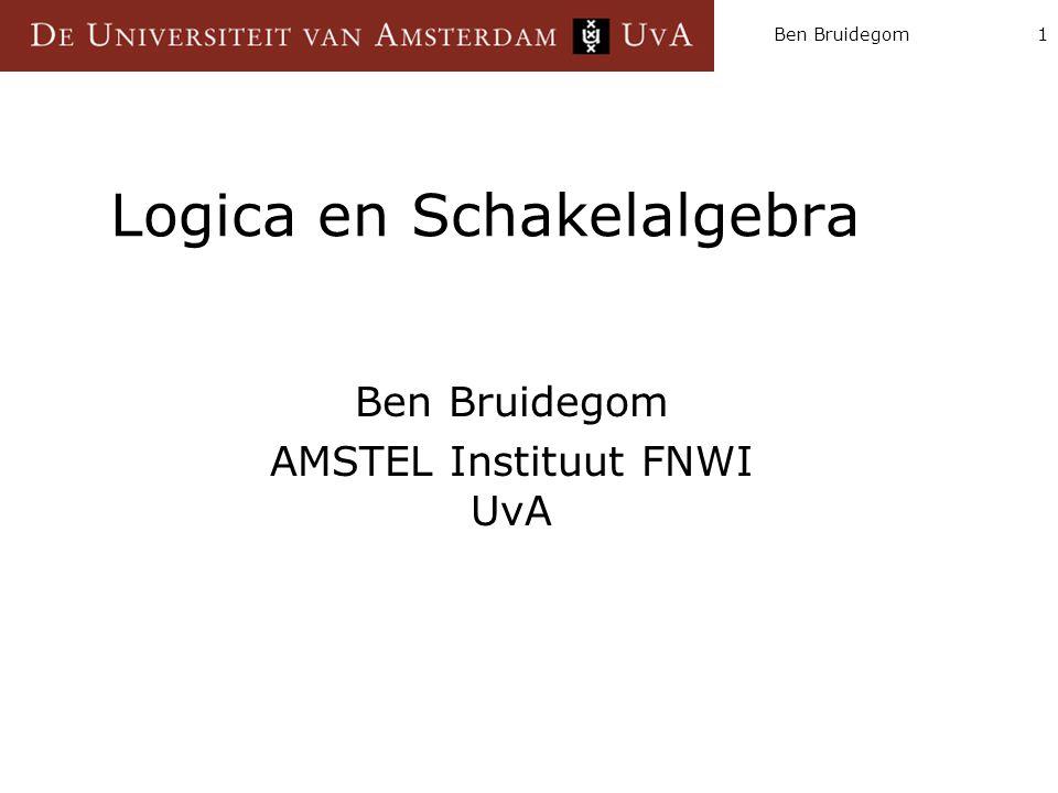 Ben Bruidegom1 Logica en Schakelalgebra Ben Bruidegom AMSTEL Instituut FNWI UvA