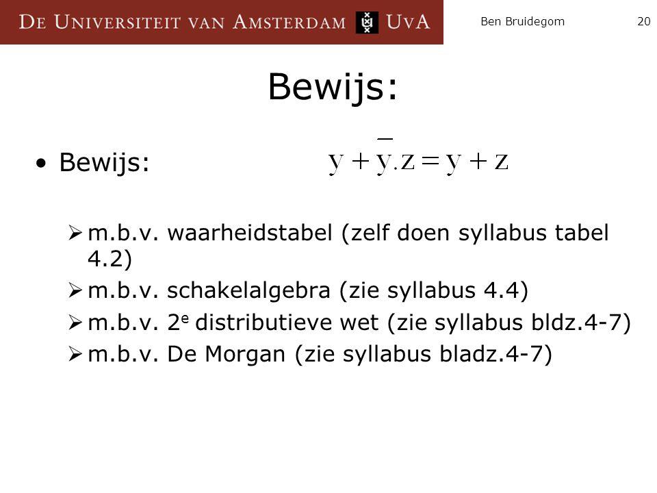 Ben Bruidegom20 Bewijs:  m.b.v. waarheidstabel (zelf doen syllabus tabel 4.2)  m.b.v. schakelalgebra (zie syllabus 4.4)  m.b.v. 2 e distributieve w