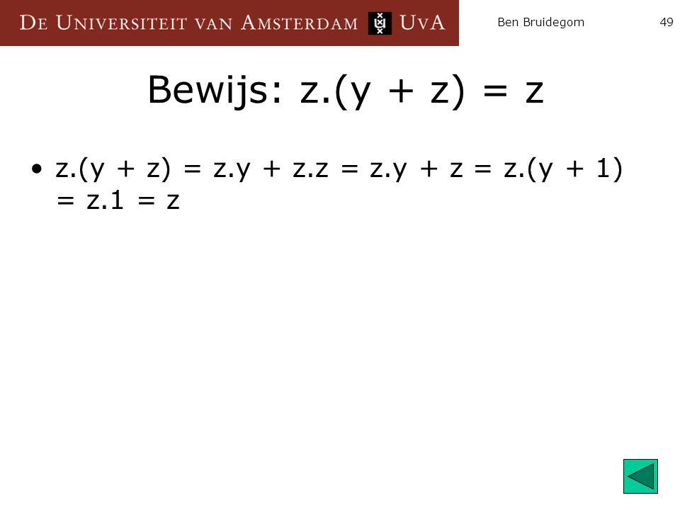 Ben Bruidegom49 Bewijs: z.(y + z) = z z.(y + z) = z.y + z.z = z.y + z = z.(y + 1) = z.1 = z