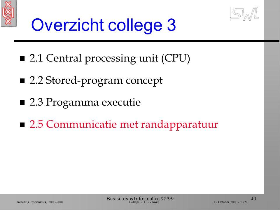 Inleiding Informatica, 2000-2001 College 2, H 2 - nr39 17 October 2000 - 13:50 Basiscursus Informatica 98/9939 Programma versus Data n Beide worden be