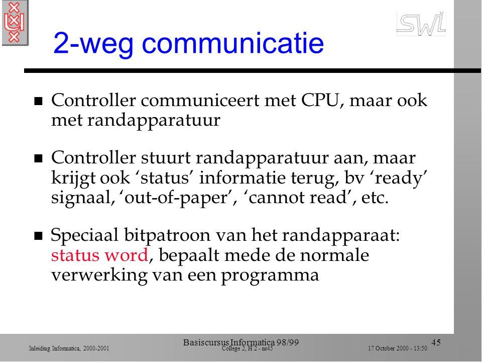Inleiding Informatica, 2000-2001 College 2, H 2 - nr44 17 October 2000 - 13:50 Basiscursus Informatica 98/9944 Communicatie: contr-CPU n Analoog aan C