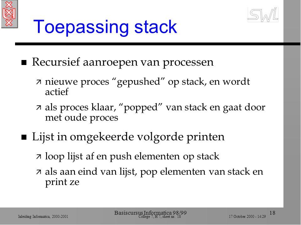 Inleiding Informatica, 2000-2001 College 7, H 7, sheet nr. 1817 October 2000 - 14:29 Basiscursus Informatica 98/9918 Toepassing stack n Recursief aanr